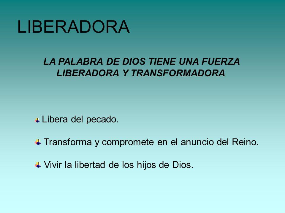 LIBERADORA LA PALABRA DE DIOS TIENE UNA FUERZA