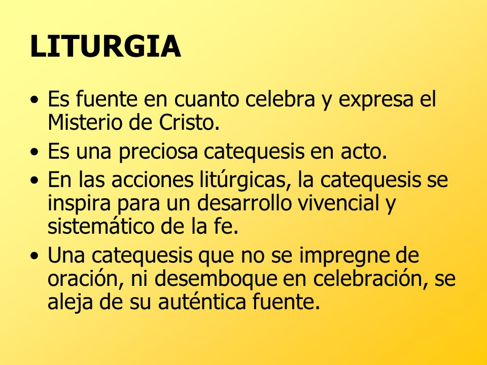 LITURGIA Es fuente en cuanto celebra y expresa el Misterio de Cristo.