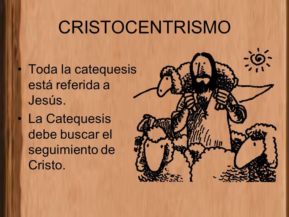 CRISTOCENTRISMO Toda la catequesis está referida a Jesús.