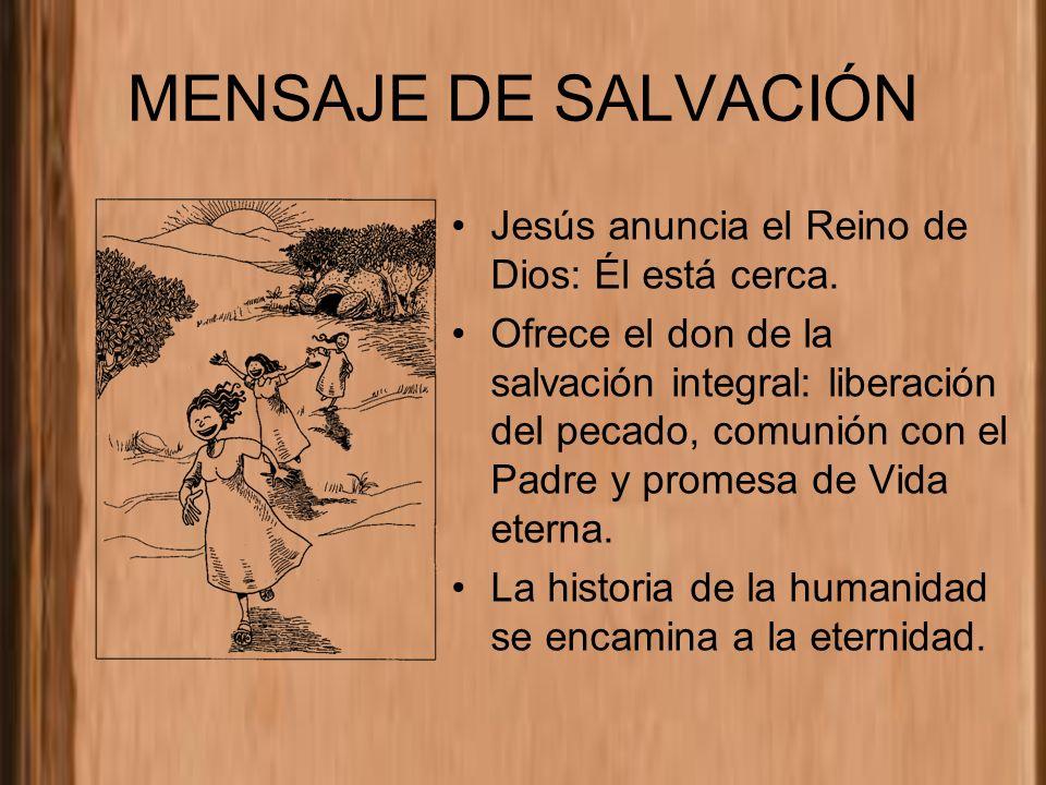 MENSAJE DE SALVACIÓN Jesús anuncia el Reino de Dios: Él está cerca.