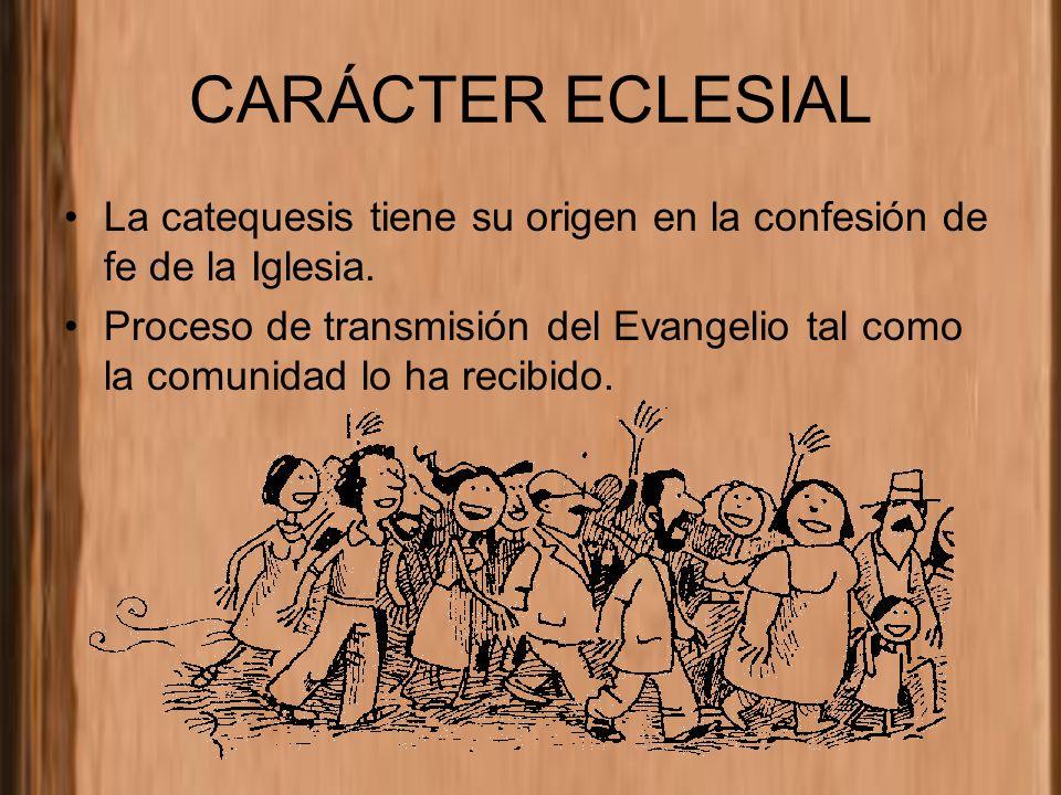 CARÁCTER ECLESIAL La catequesis tiene su origen en la confesión de fe de la Iglesia.