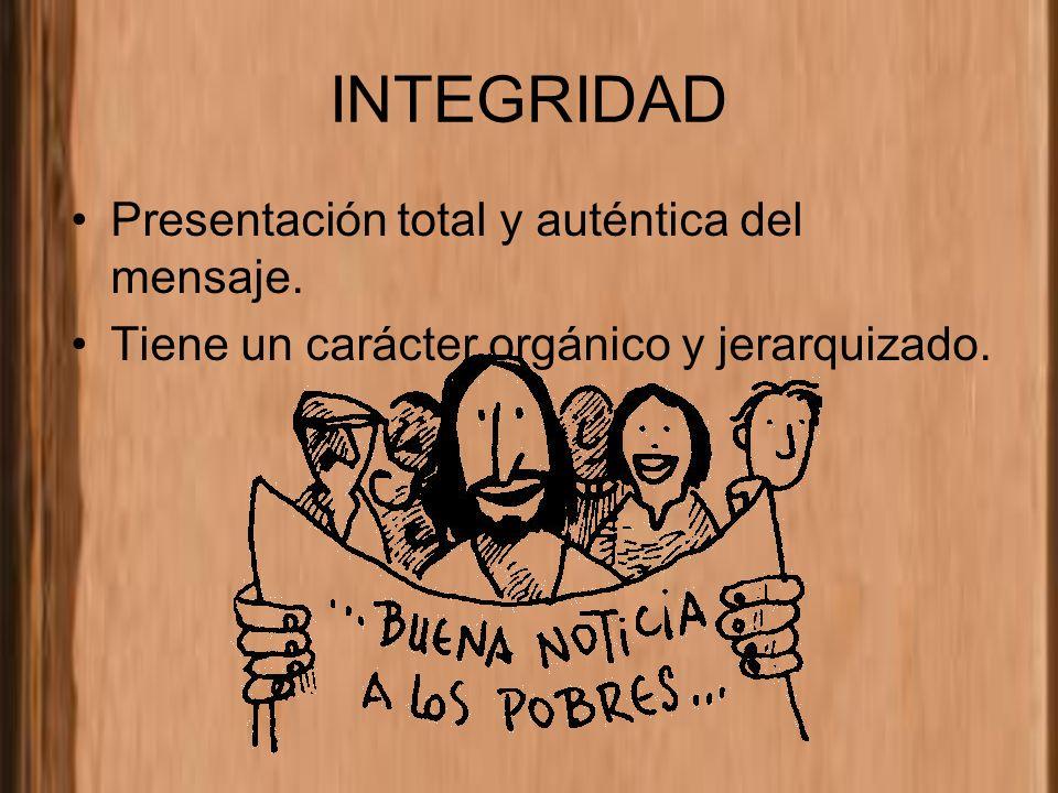 INTEGRIDAD Presentación total y auténtica del mensaje.