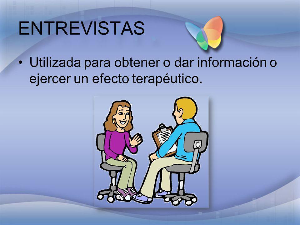 ENTREVISTAS Utilizada para obtener o dar información o ejercer un efecto terapéutico.