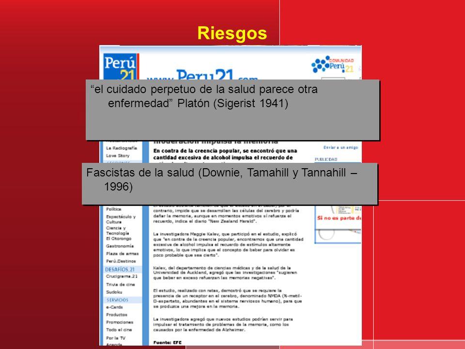 Riesgos el cuidado perpetuo de la salud parece otra enfermedad Platón (Sigerist 1941) Fascistas de la salud (Downie, Tamahill y Tannahill – 1996)