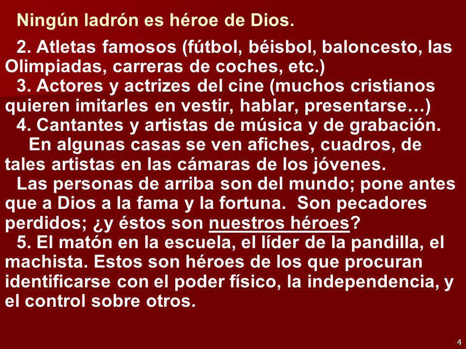 Ningún ladrón es héroe de Dios.