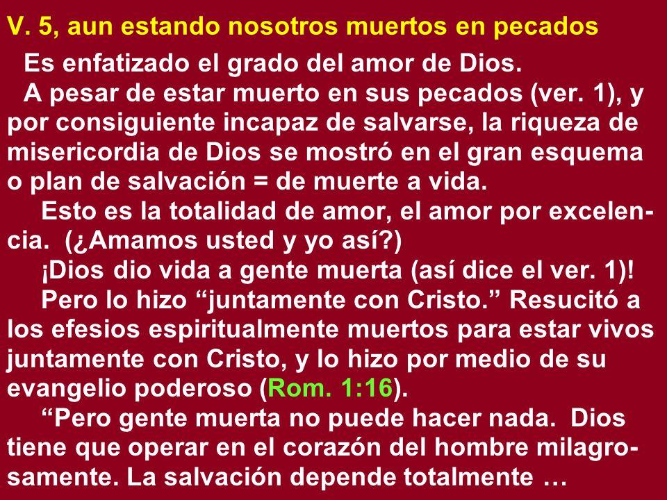 V. 5, aun estando nosotros muertos en pecados