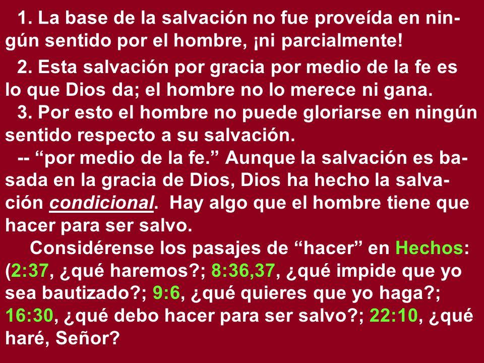 1. La base de la salvación no fue proveída en nin-gún sentido por el hombre, ¡ni parcialmente!