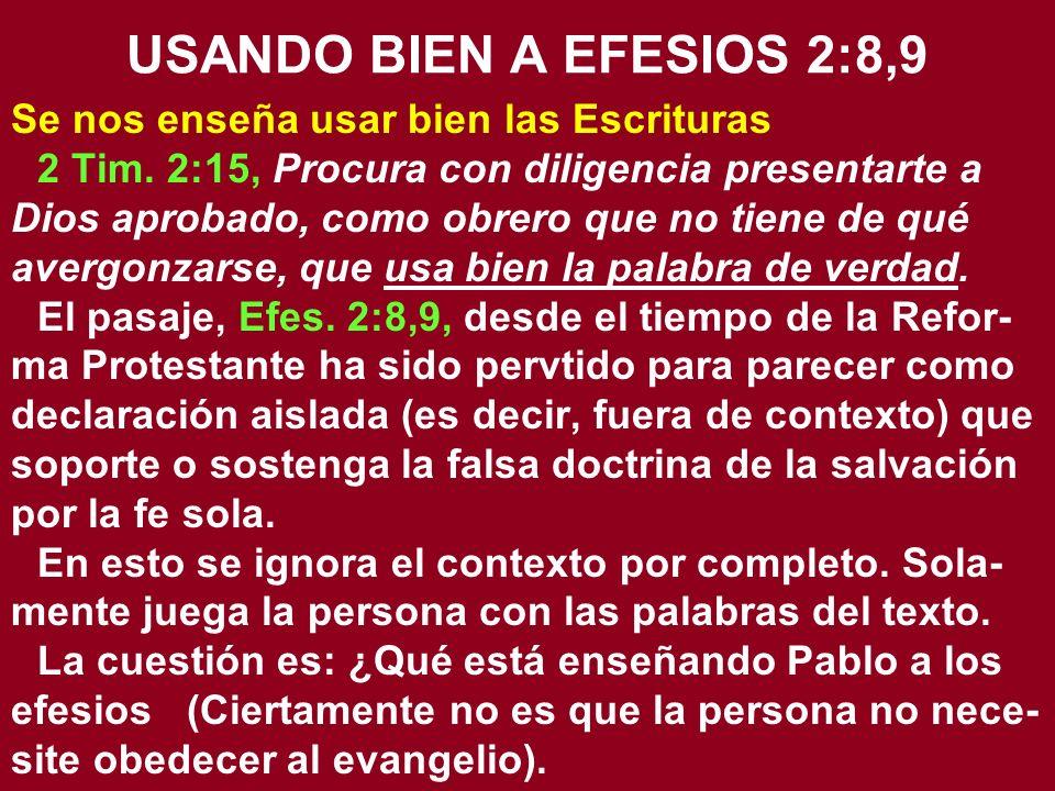 USANDO BIEN A EFESIOS 2:8,9 Se nos enseña usar bien las Escrituras