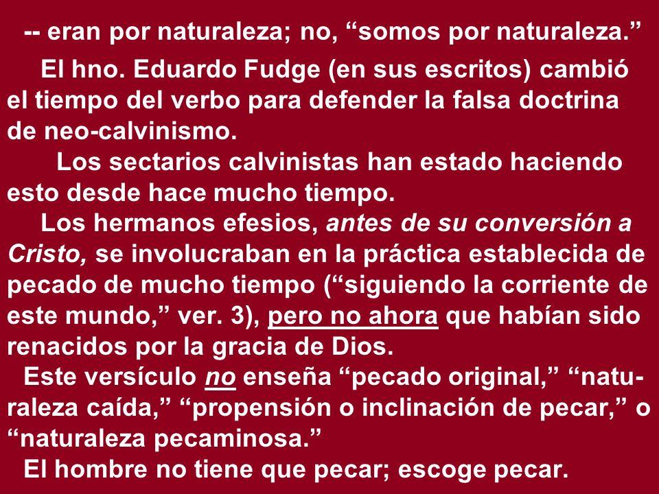 -- eran por naturaleza; no, somos por naturaleza.