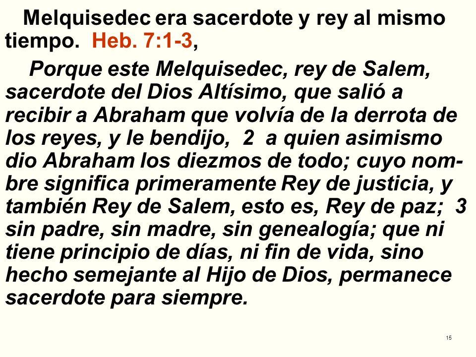 Melquisedec era sacerdote y rey al mismo tiempo. Heb. 7:1-3,