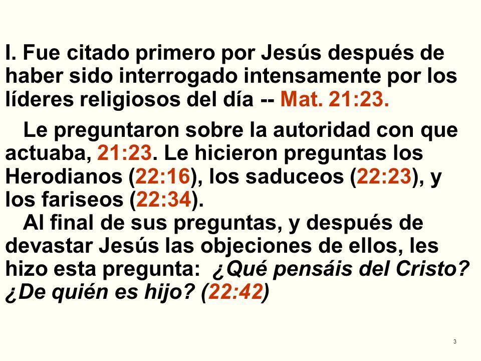 I. Fue citado primero por Jesús después de haber sido interrogado intensamente por los líderes religiosos del día -- Mat. 21:23.