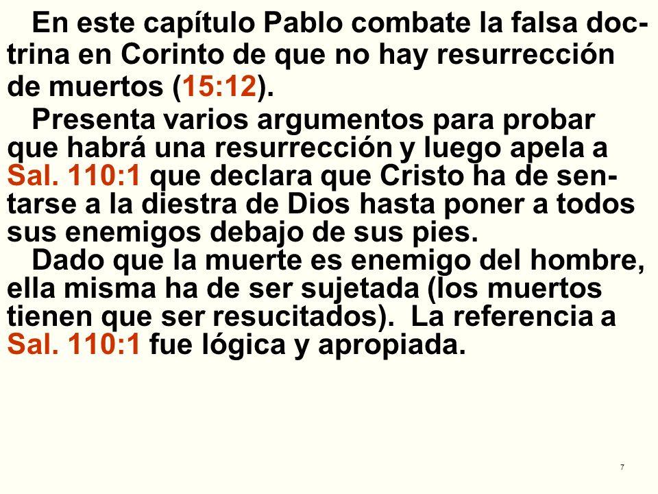 En este capítulo Pablo combate la falsa doc-trina en Corinto de que no hay resurrección de muertos (15:12).