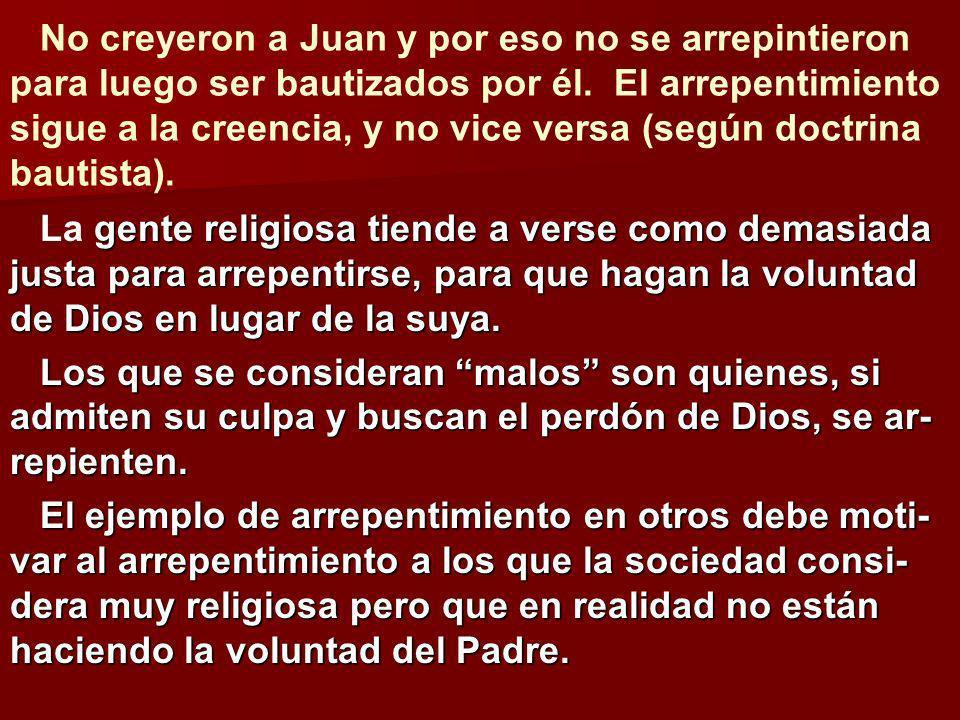 No creyeron a Juan y por eso no se arrepintieron para luego ser bautizados por él. El arrepentimiento sigue a la creencia, y no vice versa (según doctrina bautista).