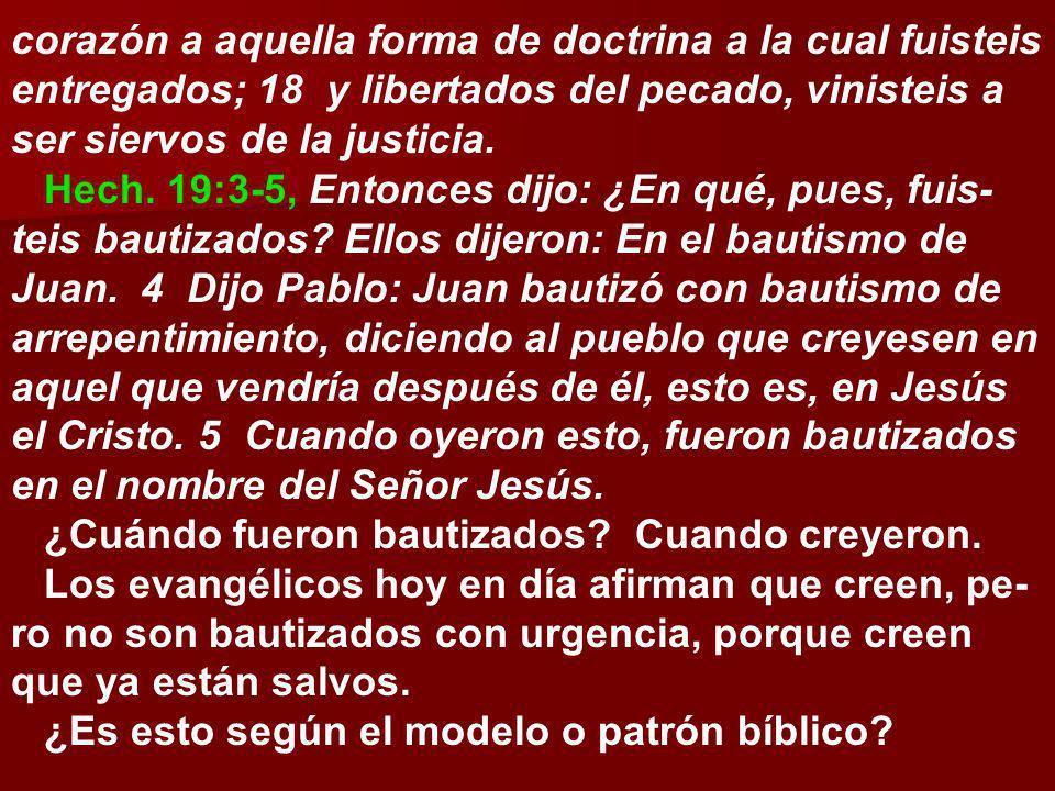 corazón a aquella forma de doctrina a la cual fuisteis entregados; 18 y libertados del pecado, vinisteis a ser siervos de la justicia.