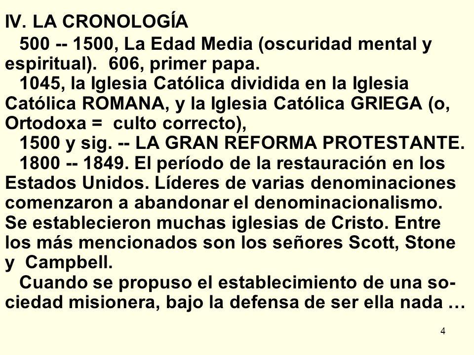 IV. LA CRONOLOGÍA 500 -- 1500, La Edad Media (oscuridad mental y espiritual). 606, primer papa.