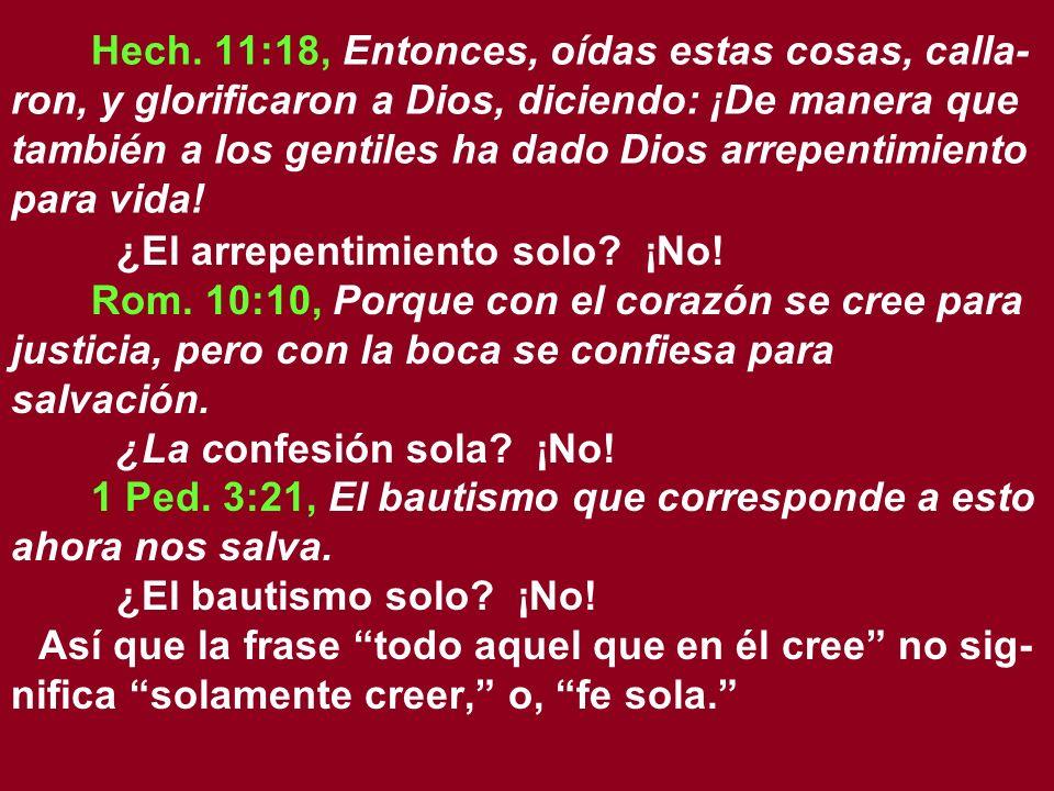 Hech. 11:18, Entonces, oídas estas cosas, calla-ron, y glorificaron a Dios, diciendo: ¡De manera que también a los gentiles ha dado Dios arrepentimiento para vida!