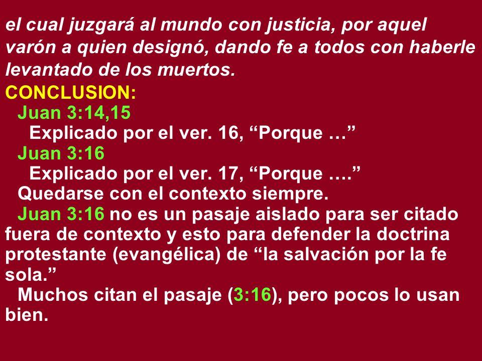 el cual juzgará al mundo con justicia, por aquel varón a quien designó, dando fe a todos con haberle levantado de los muertos.
