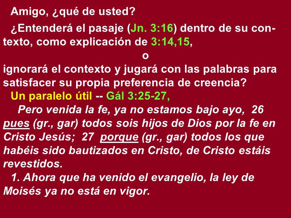 Amigo, ¿qué de usted ¿Entenderá el pasaje (Jn. 3:16) dentro de su con-texto, como explicación de 3:14,15,