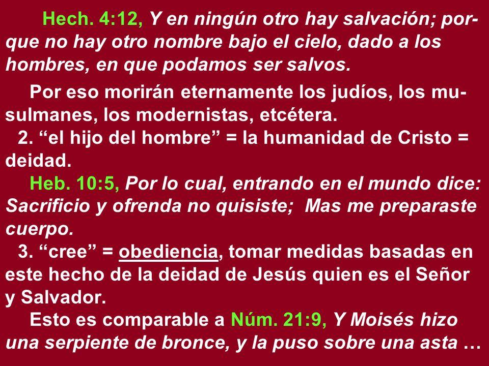 Hech. 4:12, Y en ningún otro hay salvación; por-que no hay otro nombre bajo el cielo, dado a los hombres, en que podamos ser salvos.