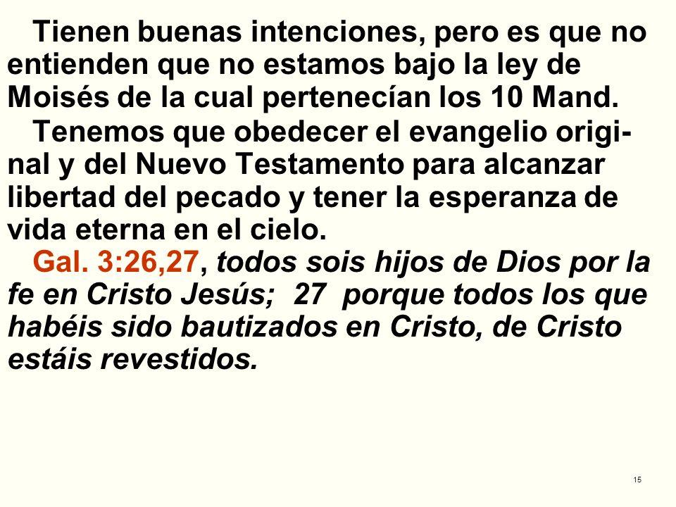 Tienen buenas intenciones, pero es que no entienden que no estamos bajo la ley de Moisés de la cual pertenecían los 10 Mand.