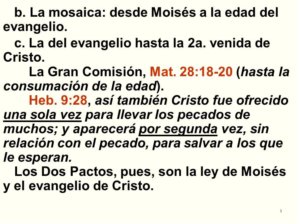 b. La mosaica: desde Moisés a la edad del evangelio.