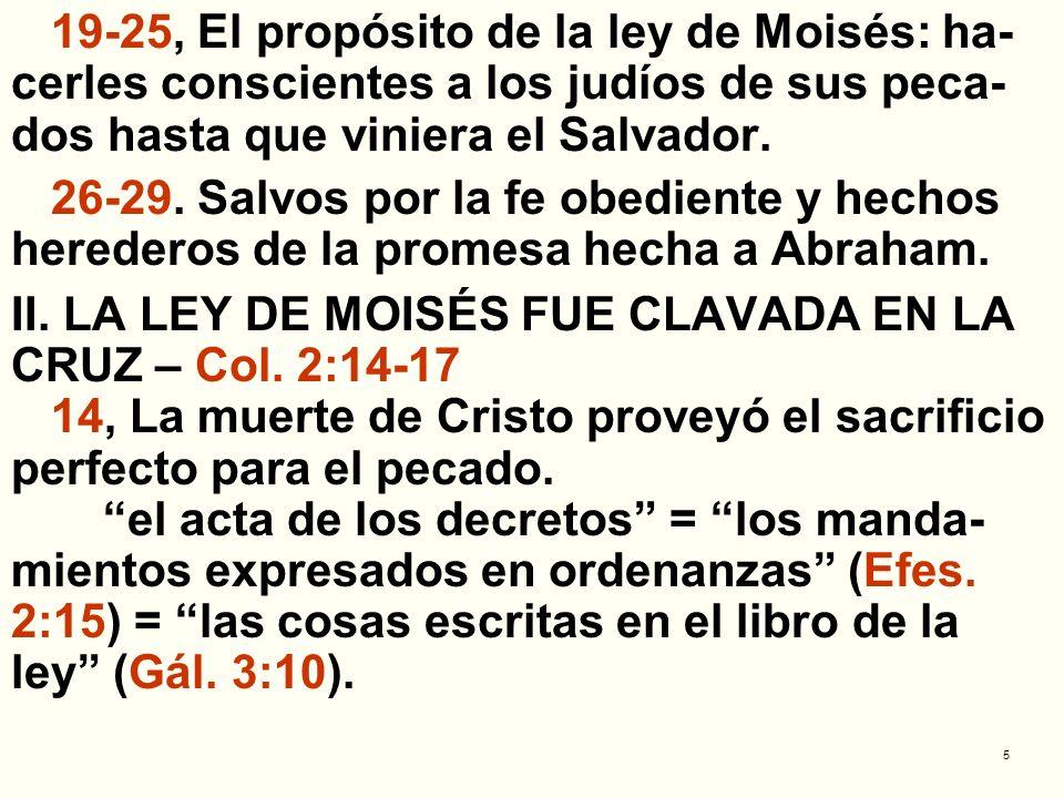 19-25, El propósito de la ley de Moisés: ha-cerles conscientes a los judíos de sus peca-dos hasta que viniera el Salvador.