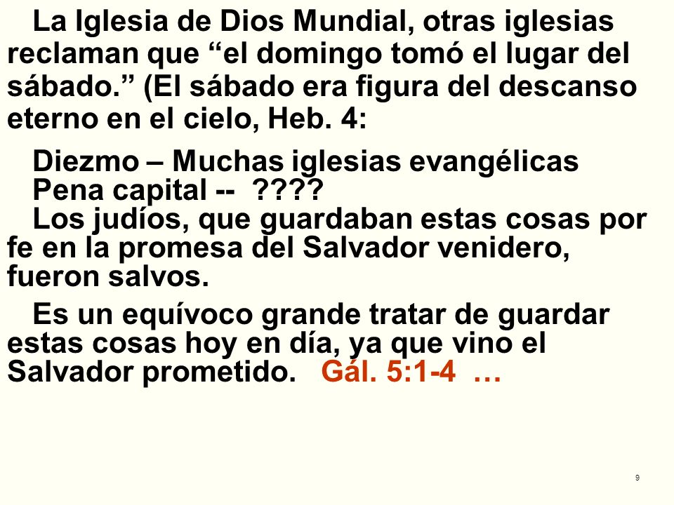 La Iglesia de Dios Mundial, otras iglesias reclaman que el domingo tomó el lugar del sábado. (El sábado era figura del descanso eterno en el cielo, Heb. 4: