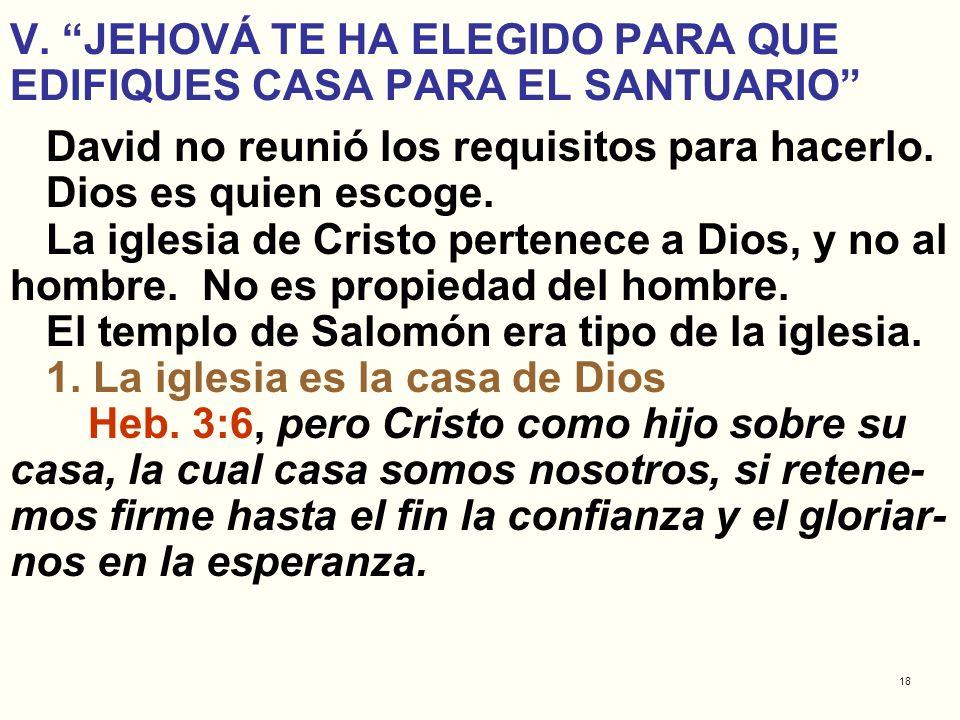 V. JEHOVÁ TE HA ELEGIDO PARA QUE EDIFIQUES CASA PARA EL SANTUARIO