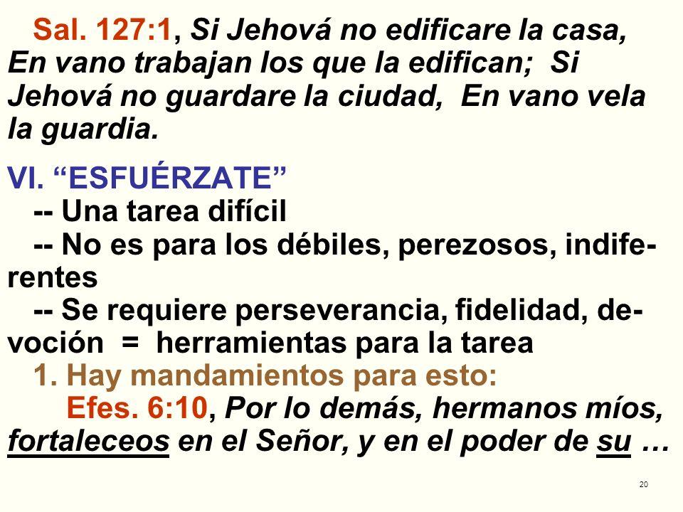Sal. 127:1, Si Jehová no edificare la casa, En vano trabajan los que la edifican; Si Jehová no guardare la ciudad, En vano vela la guardia.