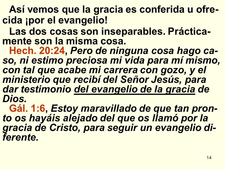 Así vemos que la gracia es conferida u ofre-cida ¡por el evangelio!