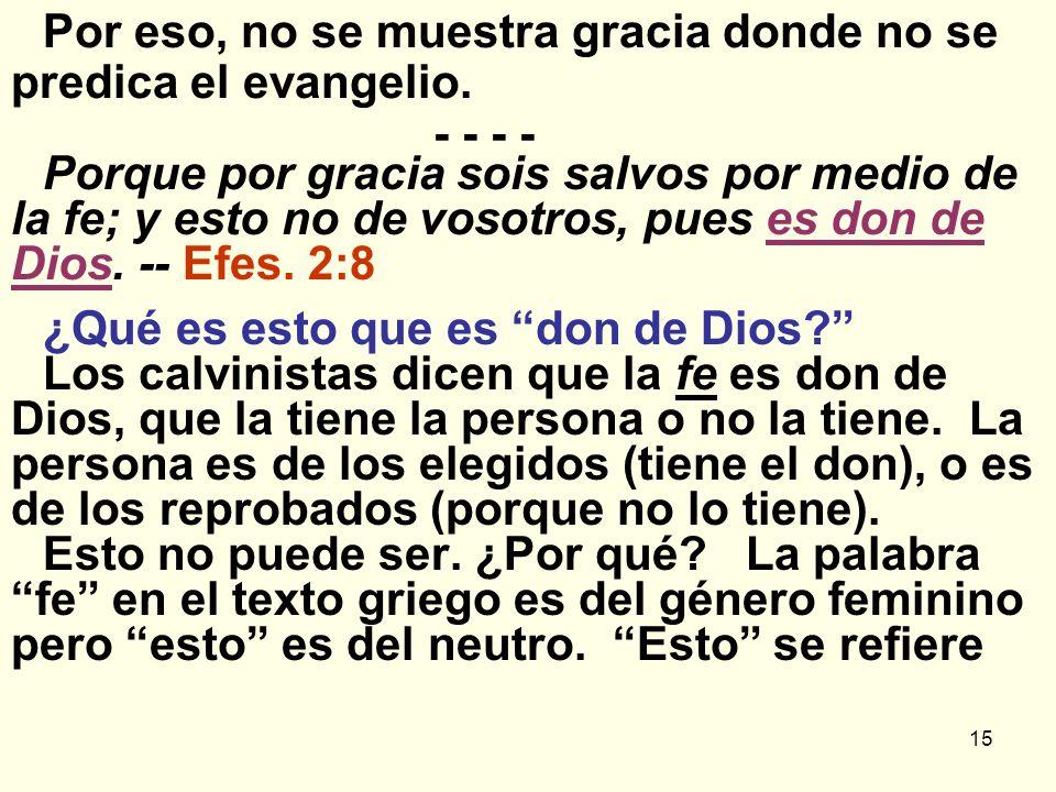 Por eso, no se muestra gracia donde no se predica el evangelio. - - - -