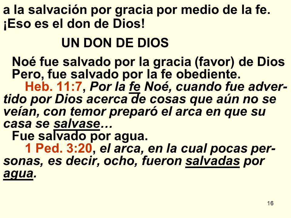 a la salvación por gracia por medio de la fe. ¡Eso es el don de Dios!