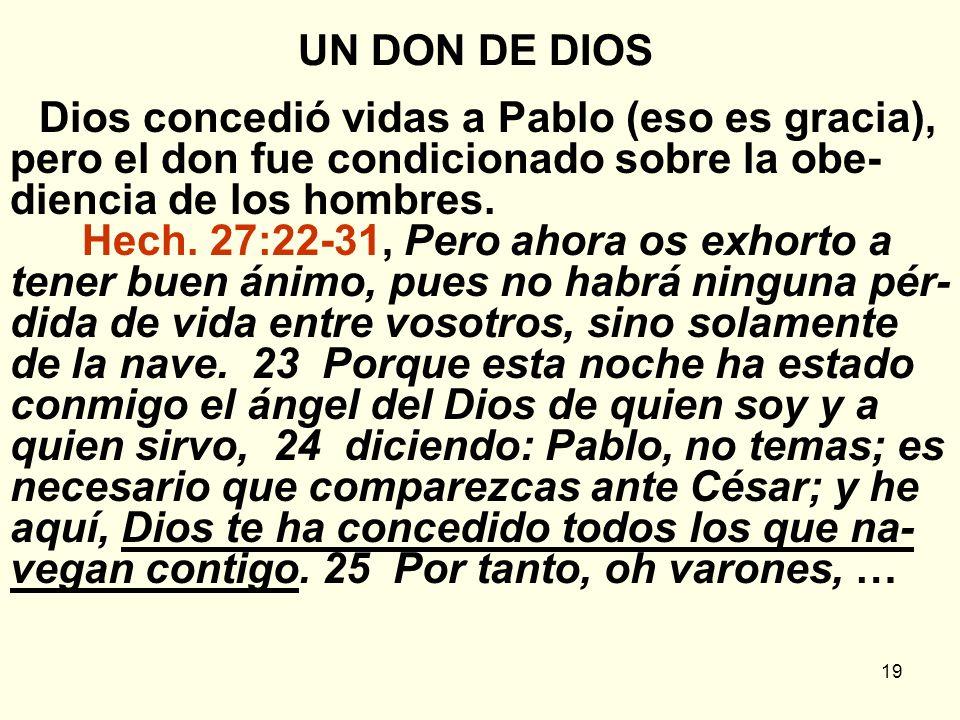 UN DON DE DIOS Dios concedió vidas a Pablo (eso es gracia), pero el don fue condicionado sobre la obe-diencia de los hombres.
