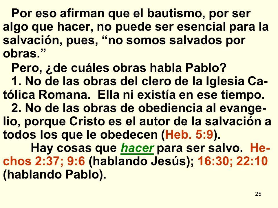 Por eso afirman que el bautismo, por ser algo que hacer, no puede ser esencial para la salvación, pues, no somos salvados por obras.