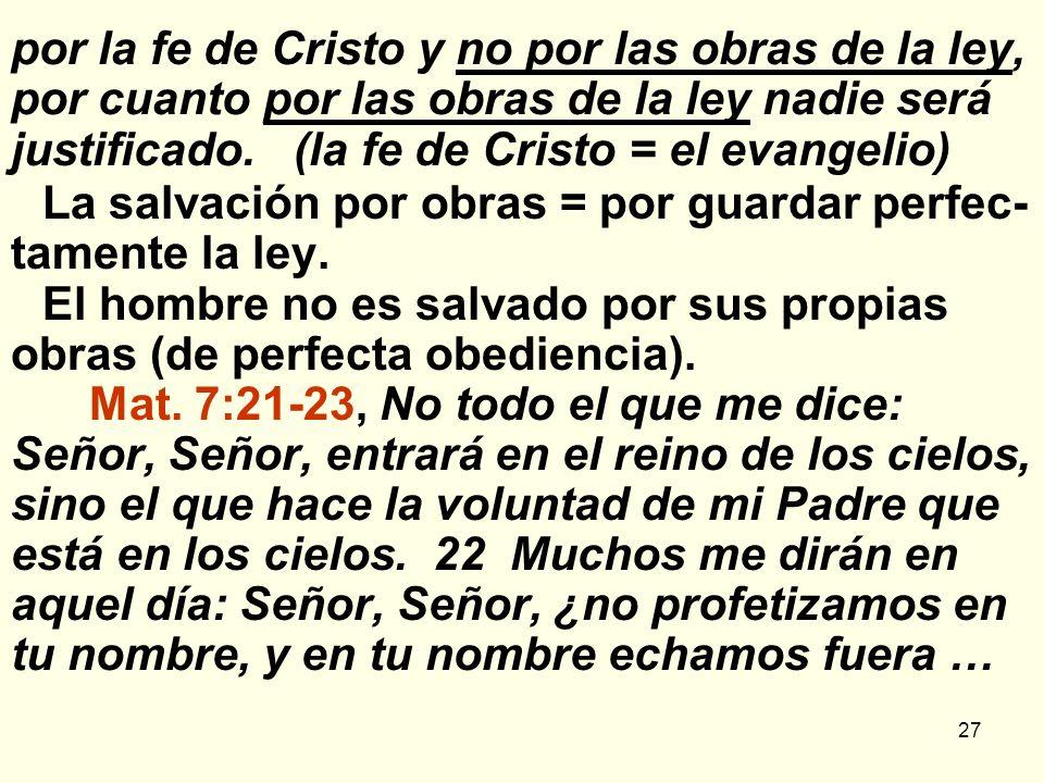 por la fe de Cristo y no por las obras de la ley, por cuanto por las obras de la ley nadie será justificado. (la fe de Cristo = el evangelio)