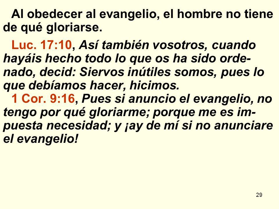 Al obedecer al evangelio, el hombre no tiene de qué gloriarse.