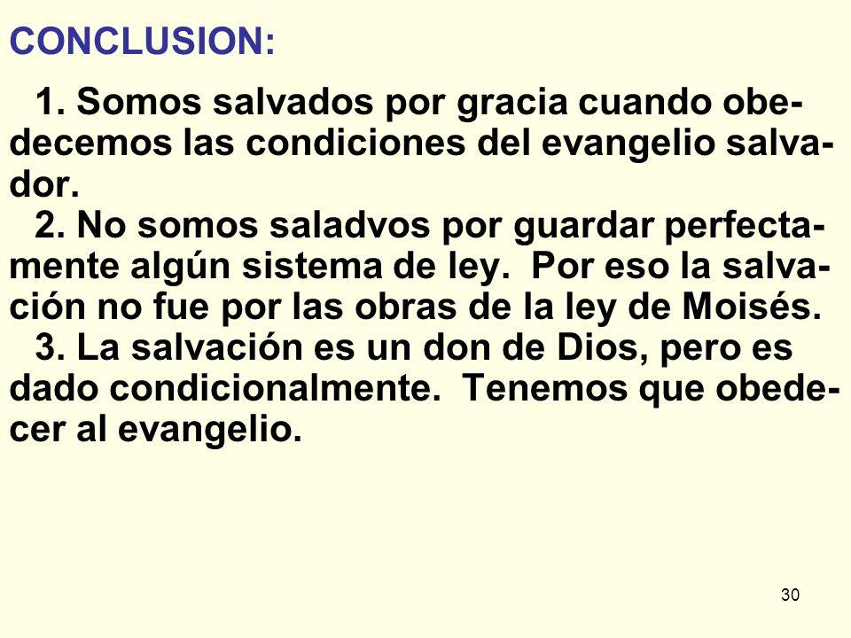 CONCLUSION: 1. Somos salvados por gracia cuando obe-decemos las condiciones del evangelio salva-dor.
