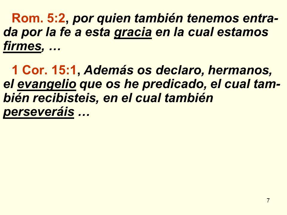 Rom. 5:2, por quien también tenemos entra-da por la fe a esta gracia en la cual estamos firmes, …