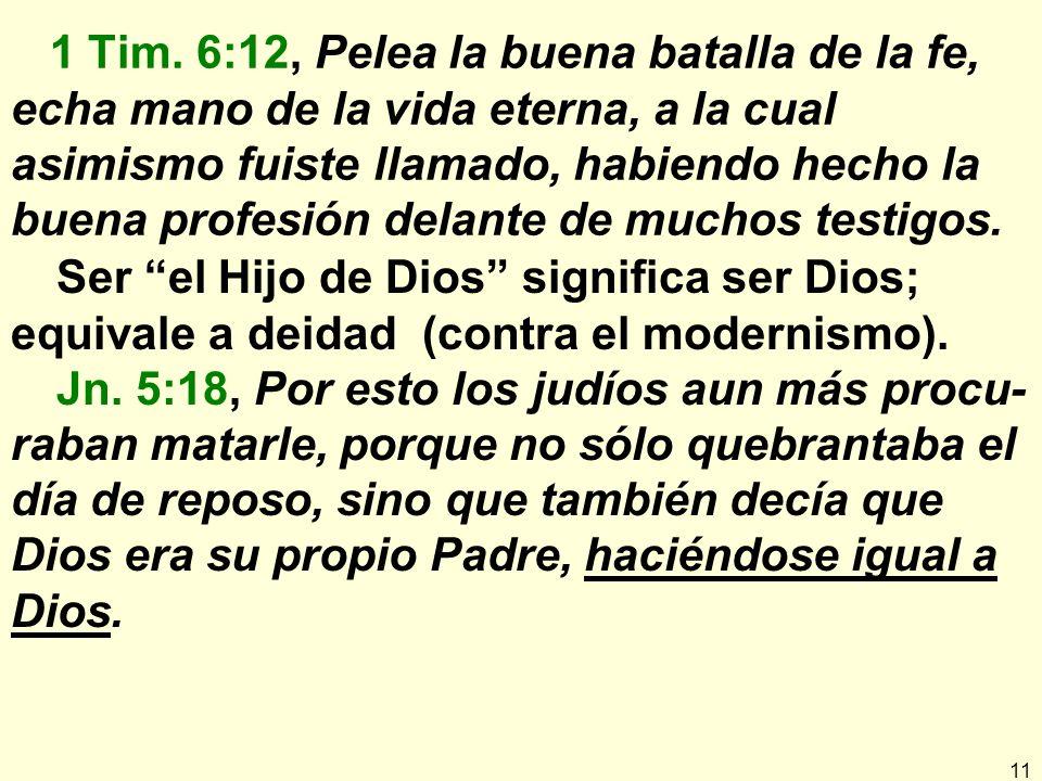 1 Tim. 6:12, Pelea la buena batalla de la fe, echa mano de la vida eterna, a la cual asimismo fuiste llamado, habiendo hecho la buena profesión delante de muchos testigos.