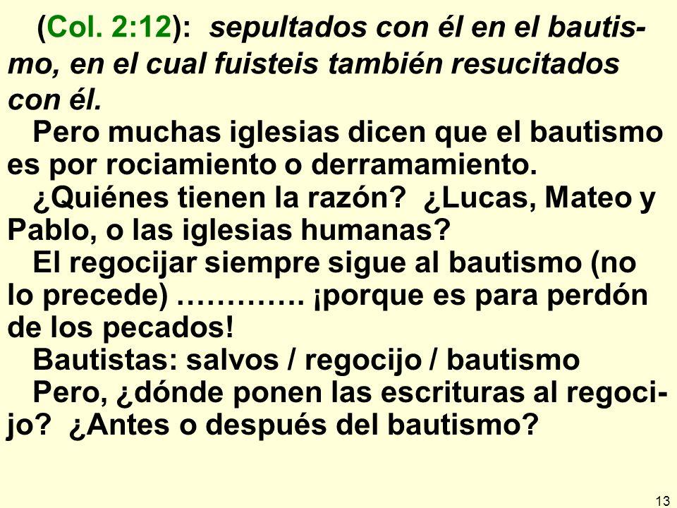 (Col. 2:12): sepultados con él en el bautis-mo, en el cual fuisteis también resucitados con él.