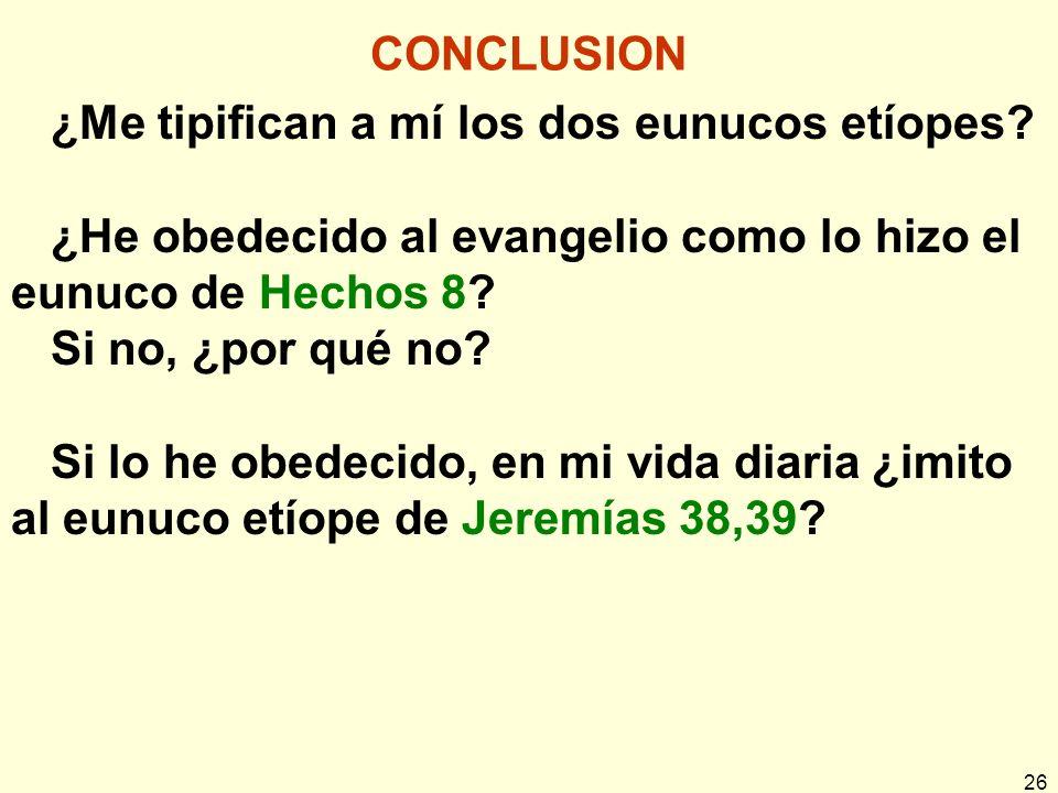 CONCLUSION ¿Me tipifican a mí los dos eunucos etíopes ¿He obedecido al evangelio como lo hizo el eunuco de Hechos 8