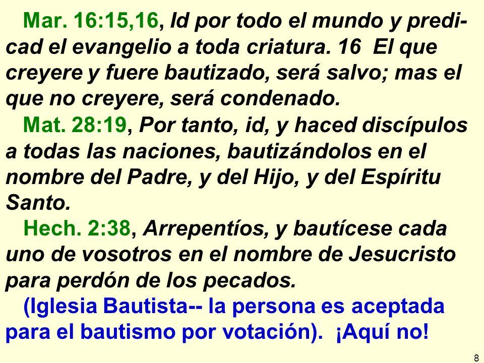 Mar. 16:15,16, Id por todo el mundo y predi-cad el evangelio a toda criatura. 16 El que creyere y fuere bautizado, será salvo; mas el que no creyere, será condenado.