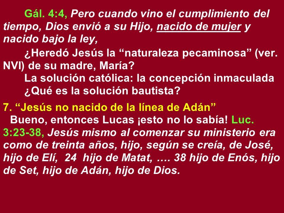Gál. 4:4, Pero cuando vino el cumplimiento del tiempo, Dios envió a su Hijo, nacido de mujer y nacido bajo la ley,