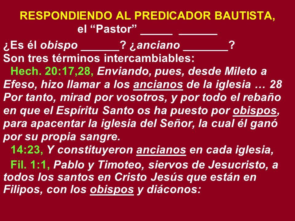RESPONDIENDO AL PREDICADOR BAUTISTA, el Pastor _____ ______