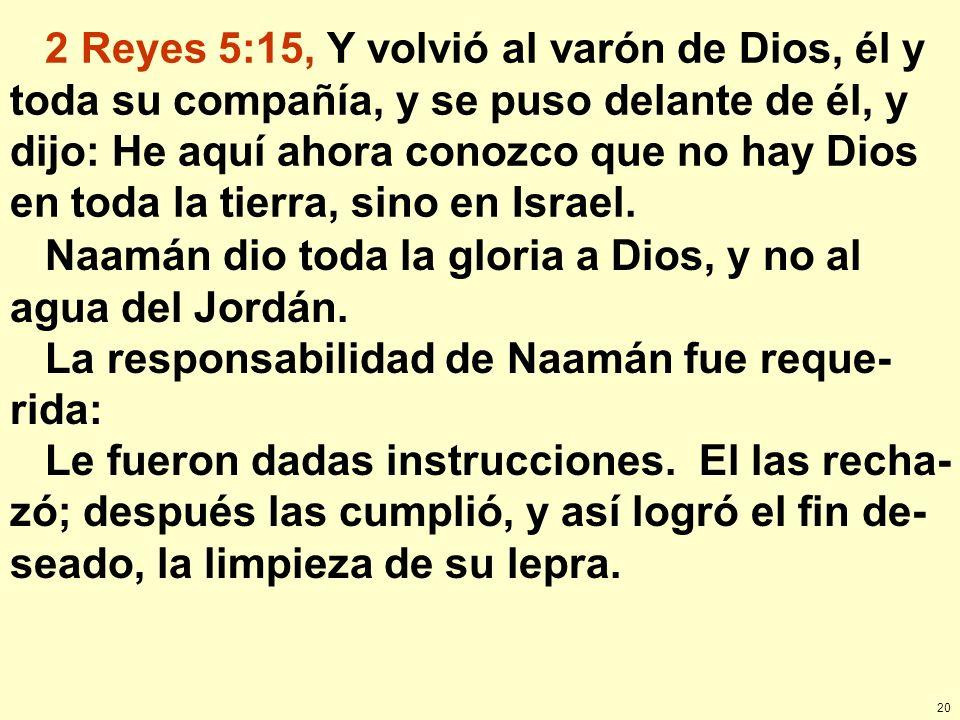 2 Reyes 5:15, Y volvió al varón de Dios, él y toda su compañía, y se puso delante de él, y dijo: He aquí ahora conozco que no hay Dios en toda la tierra, sino en Israel.
