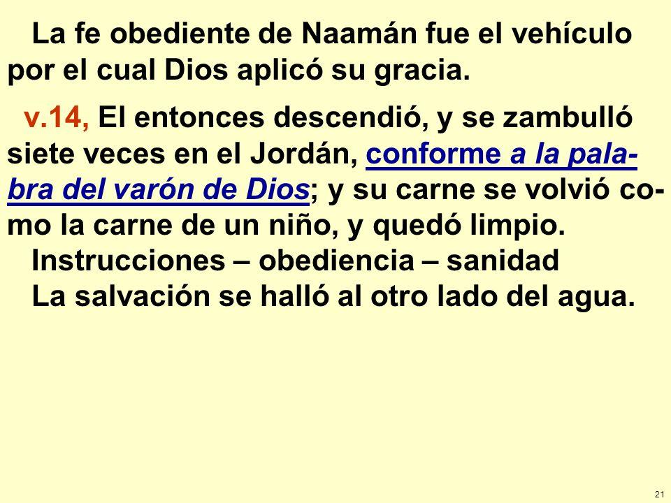 La fe obediente de Naamán fue el vehículo por el cual Dios aplicó su gracia.