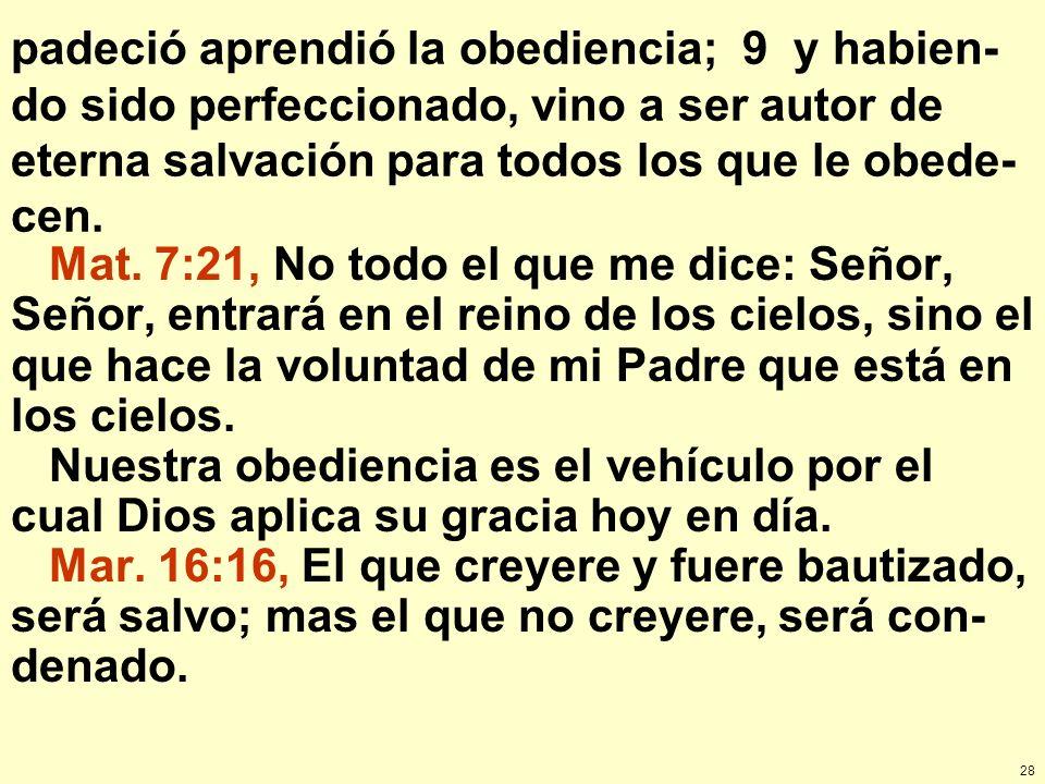 padeció aprendió la obediencia; 9 y habien-do sido perfeccionado, vino a ser autor de eterna salvación para todos los que le obede-cen.