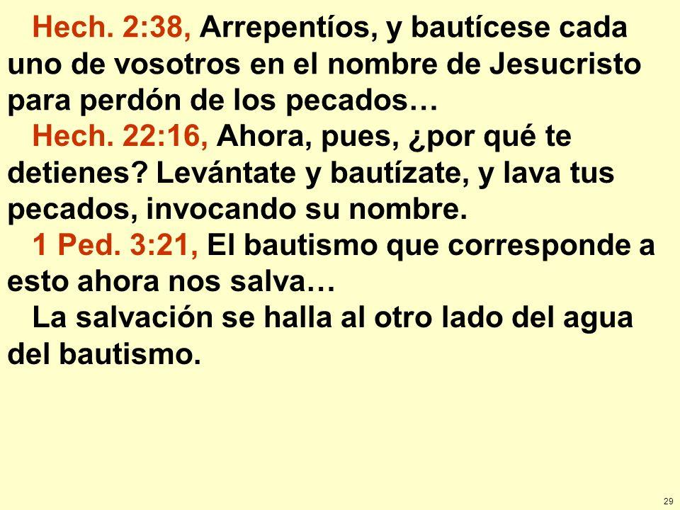 Hech. 2:38, Arrepentíos, y bautícese cada uno de vosotros en el nombre de Jesucristo para perdón de los pecados…