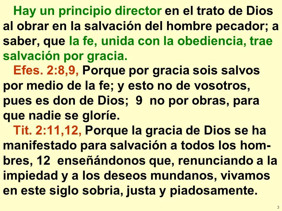 Hay un principio director en el trato de Dios al obrar en la salvación del hombre pecador; a saber, que la fe, unida con la obediencia, trae salvación por gracia.
