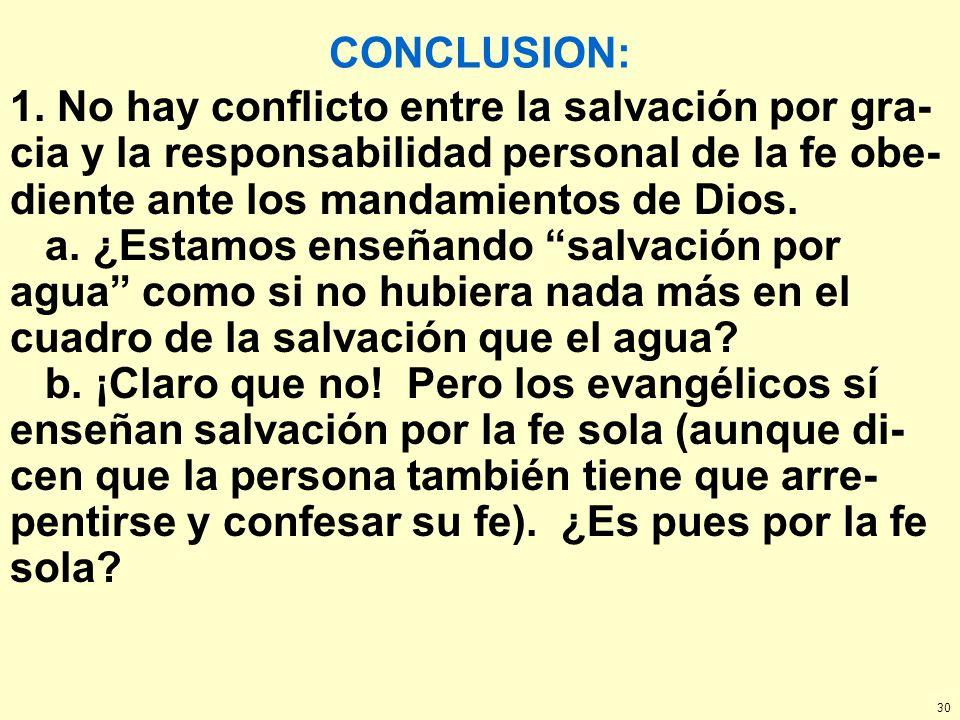 CONCLUSION: 1. No hay conflicto entre la salvación por gra-cia y la responsabilidad personal de la fe obe-diente ante los mandamientos de Dios.